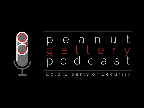 Liberty or Security? - The Peanut Gallery Podcast Ep. 8