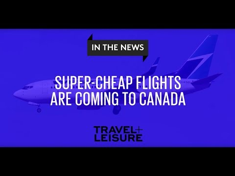 Super-cheap Flights Are Coming To Canada | Travel + Leisure