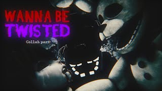 [FNAF SFM] Wanna be twisted - Collab part for Kai_Arts101