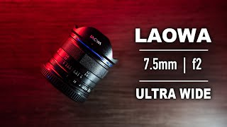Laowa 7.5mm F2 | Ultra Wide and Awesome!