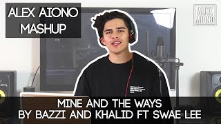 Mine and The Ways by Bazzi and Khalid ft Swae Lee | Alex Aiono Mashup