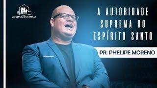 A autoridade suprema do Espírito Santo - Pr. Phelipe Moreno - 28-04-2019