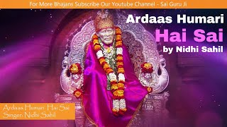 Latest Sai Baba Bhajan   Ardaas Humari Hai Sai by Nidhi Sahil, Sai Ram