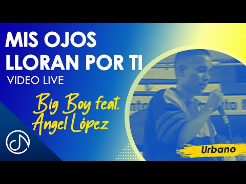 Mis Ojos Lloran Por Ti - Big Boy / Live Video