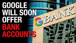 Google Bank Accounts? What Could Go Wrong?