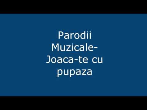 Parodii Muzicale - Joaca-te cu pupaza