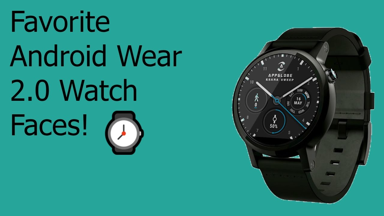 3 Favorite Android Wear 2.0 Watch Faces!