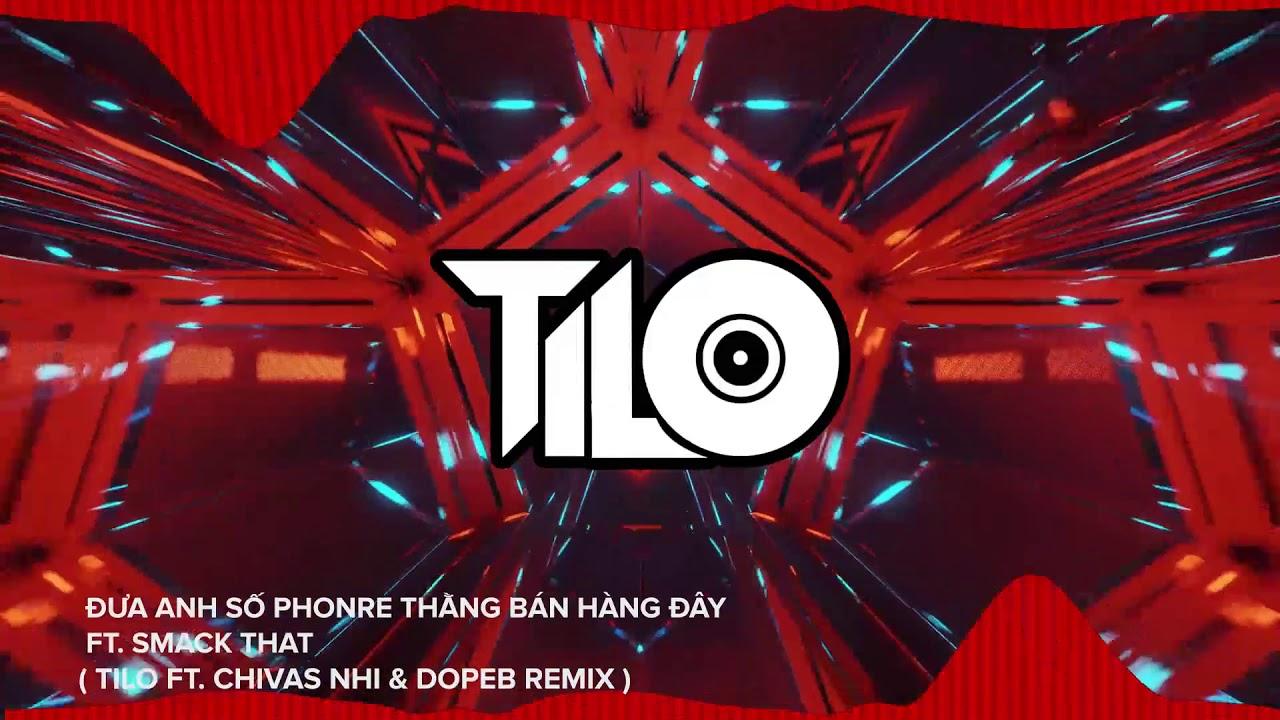 Đưa Anh Số Phone ft Smack That - TiLo ft Chivas Nhí ft Dope B Remix | Nhạc Việt Mix Căng Sung Tươi