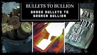 BULLETS TO BULLION - MELTING BULLETS & CASTING SOLID BRASS PIECES