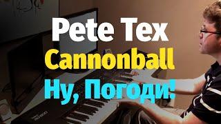 Pete Tex - Cannonball - Piano Cover