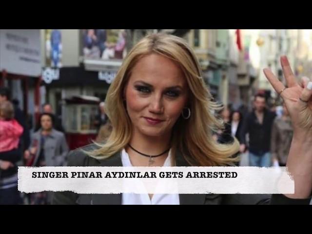 SINGER PINAR AYDINLAR GETS ARRESTED