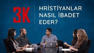 Hristiyanlar Nasıl İbadet Eder? [Kelam Kültür Kahve]