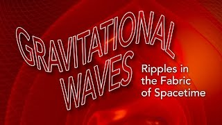 Science of SLAC | Gravitational Waves: Ripples in the Fabric of Spacetime
