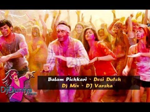 Balam Pichkari - Desi Dutch Mix - DJ Varsha - Yeh Jawaani Hai Deewani -  DjDuniya com