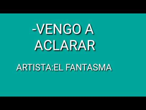 VENGO A ACLARAR-EL FANTASMA-(LETRA)