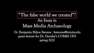 """The false world we created""? An essay in mass media archaeology (Dr. Benjamin Eldon Stevens)"