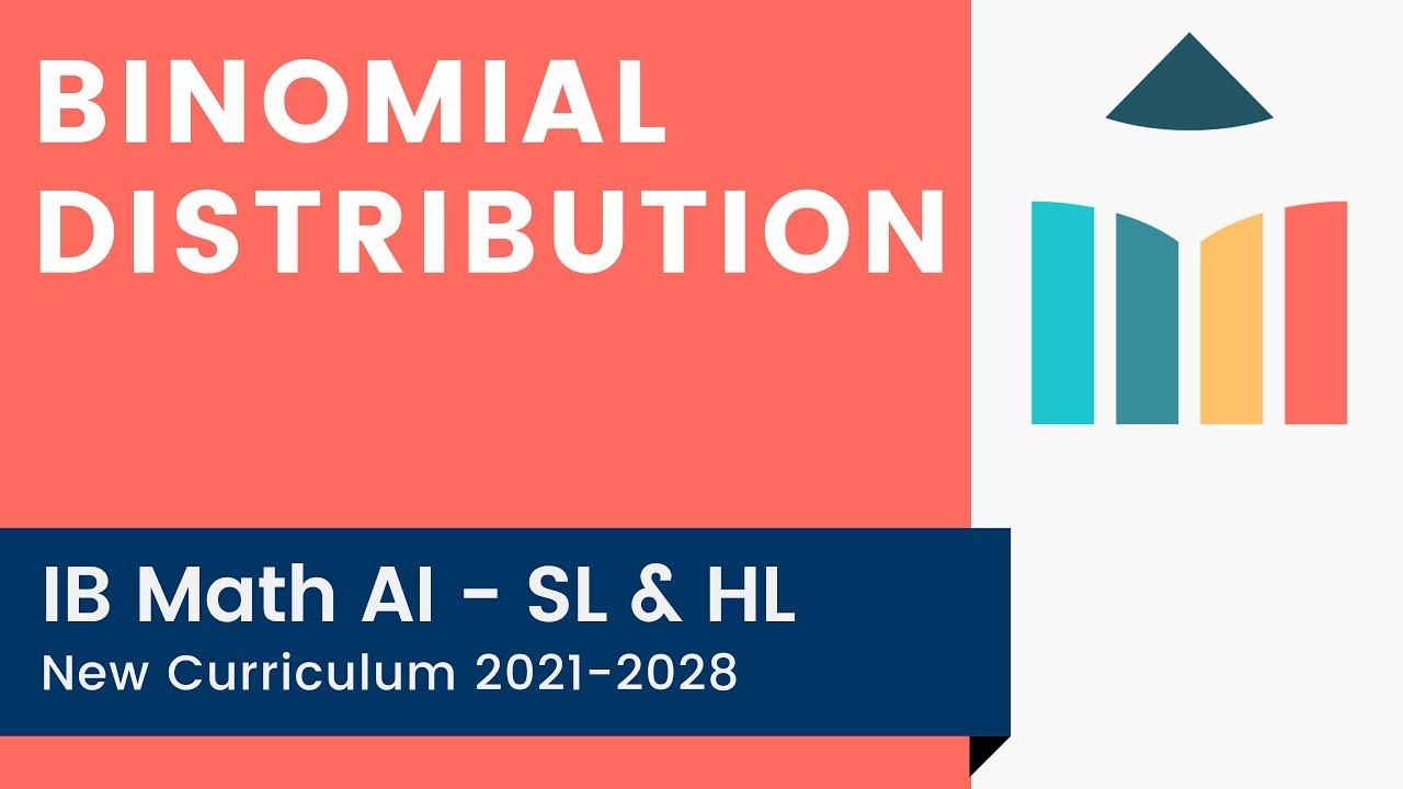 Binomial Distribution (IB Math AI - SL & HL)