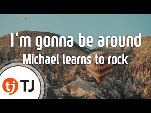 TJ노래방 Im gonna be around  Michael learns to rock     TJ Karaoke