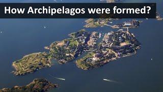 How Archipelagos were formed