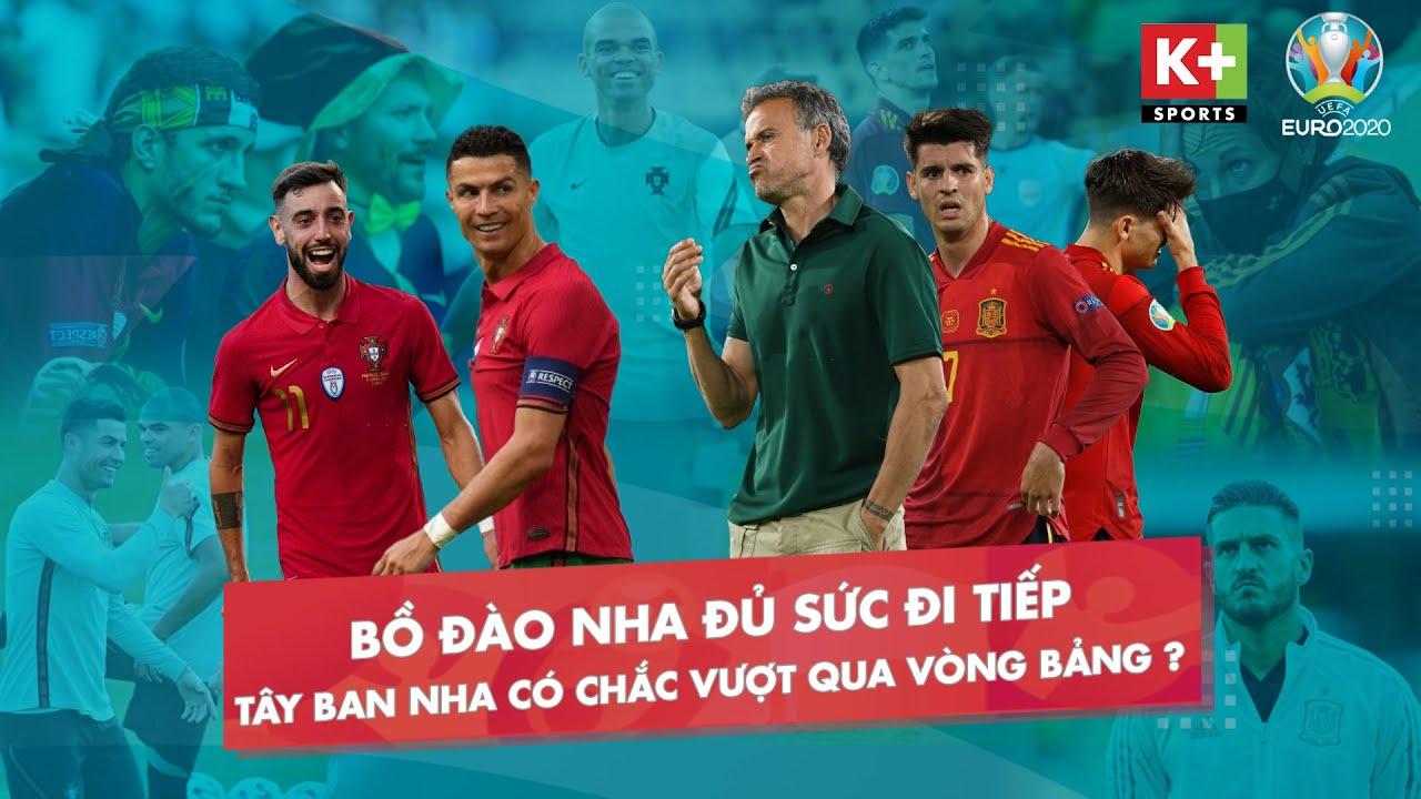 BỒ ĐÀO NHA HOÀN TOÀN ĐỦ SỨC TỰ QUYẾT, TÂY BAN NHA KHÔNG CHẮC VƯỢT QUA VÒNG BẢNG | EURO 2020