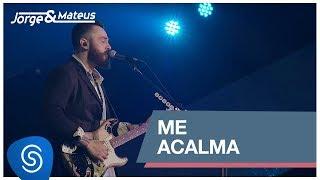 Baixar Jorge & Mateus - Me Acalma (Como Sempre Feito Nunca) [Vídeo Oficial]