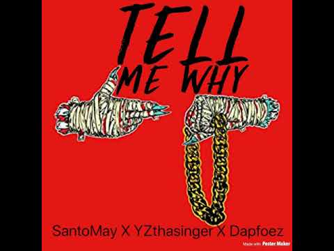 Tell Me Why~~ SantoMay ft  YZthasinger & Dapfoez {Prod  @Djswift813}