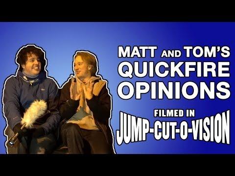 Matt and Tom's Quickfire Opinions