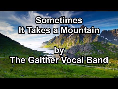 sometimes-it-takes-a-mountain---gaither-vocal-band-(lyrics)