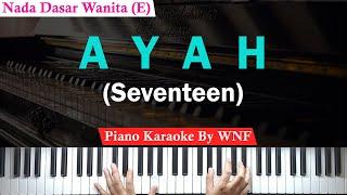 Seventeen - Ayah Karaoke Female Key/Wanita + Chord | Piano Cover Karaoke