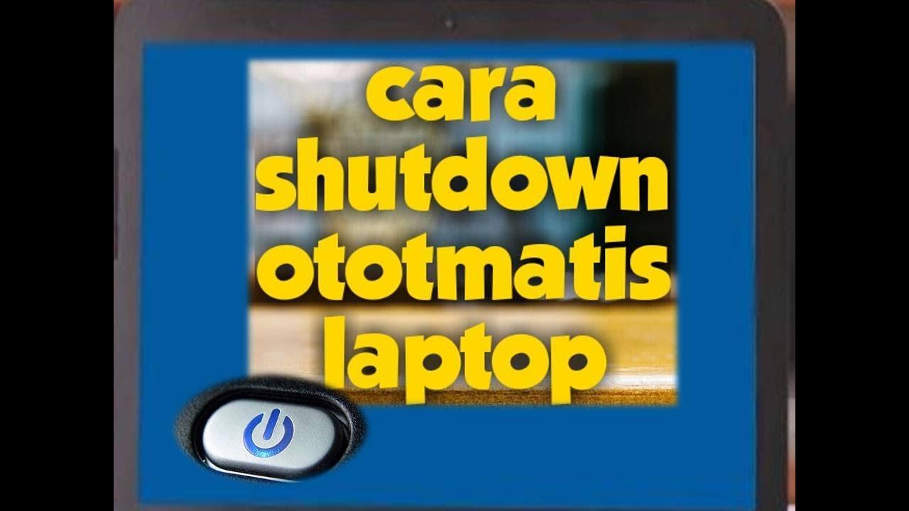 Cara Shutdown Otomatis Laptop dengan fungsi Timer windows ...