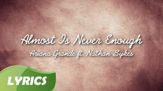 Ariana Grande   Almost Is Never Enough ft  Nathan Sykes ♬ Studio Version Lyrics Video)