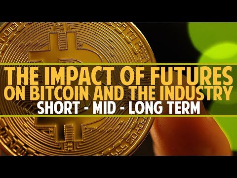 Bitcoin futures - What's the impact on short, mid and long term?