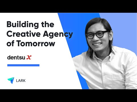 dentsu X Singapore: Building the Creative Agency of Tomorrow with Lark