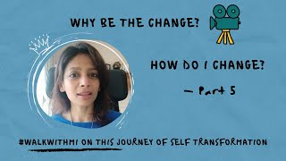 How Do I Change? | Why Be the Change | Part 5