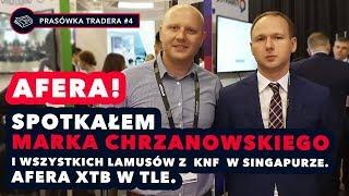 Afera KNF - Spotkałem Marka Chrzanowskiego i wszystkich lamusów z  KNF w Singapurze. XTB w tle.