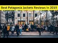 Top 3 Best Patagonia Jackets Reviews In 2019