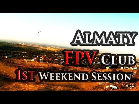 Almaty FPV Club. 1st Weekend Session!
