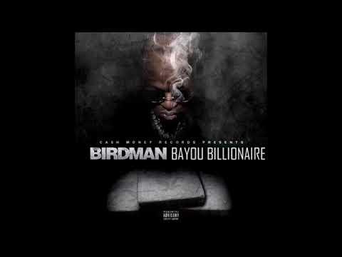 BIRDMAN BAYOU BILLIONAIRE FULL MIXTAPENEW 2018