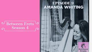 Between Frets S4 Ep 9 - Meet Amanda Whiting