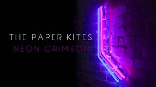 The Paper Kites - Neon Crimson