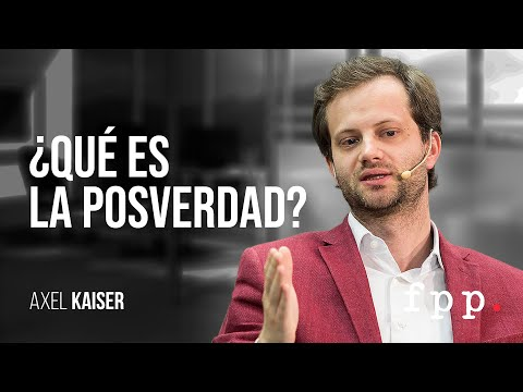 ¿Qué es la posverdad? por Axel Kaiser