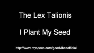 The Lex Talionis - I Plant My Seed