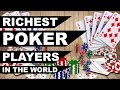 Richest Poker Players in the World-Top Earning Gamblers by Xtreme Truth™✓