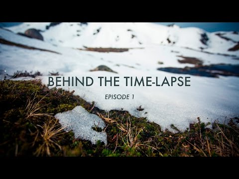 BEHIND THE TIME-LAPSE: Episode 1