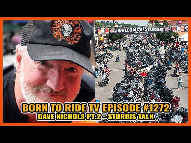 FULL SHOW Born To Ride TV Episode #1272 _ Dave Nichols Part 2, Sturgis Talk