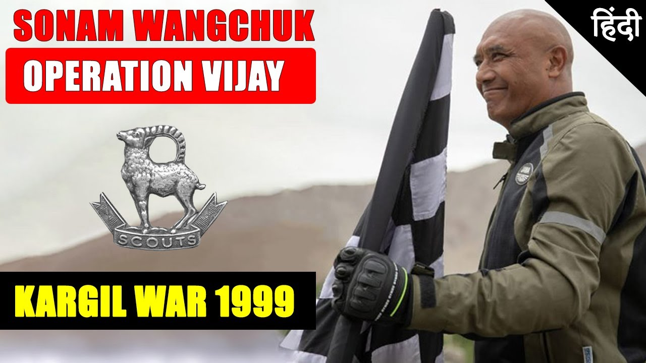Colonel Sonam Wangchuk   operation vijay   kargil war 1999