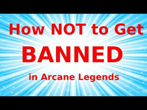 How NOT To Get BANNED In Arcane Legends
