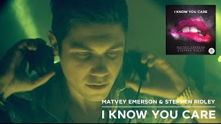 Matvey Emerson Stephen Ridley I Know You Care Official Video