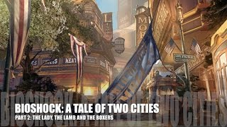 Bioshock Series - Lore (A Tale of Two Cities, Part 2: The Lamb, the Lady and the Boxers)