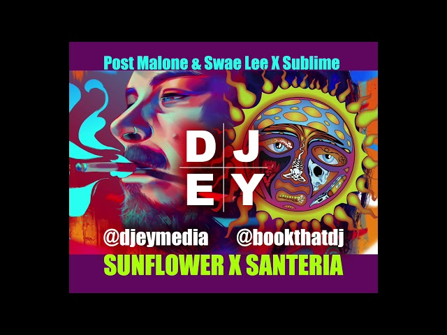 Sunflower X Santeria - Post Malone @ Swae Lee X Sublime